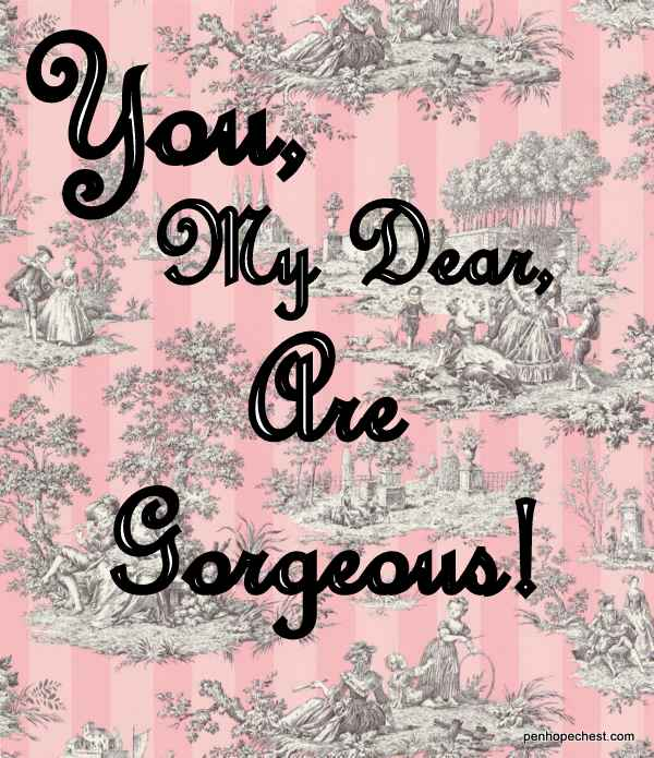 You, my dear, are Gorgeous | Penelope's Musings